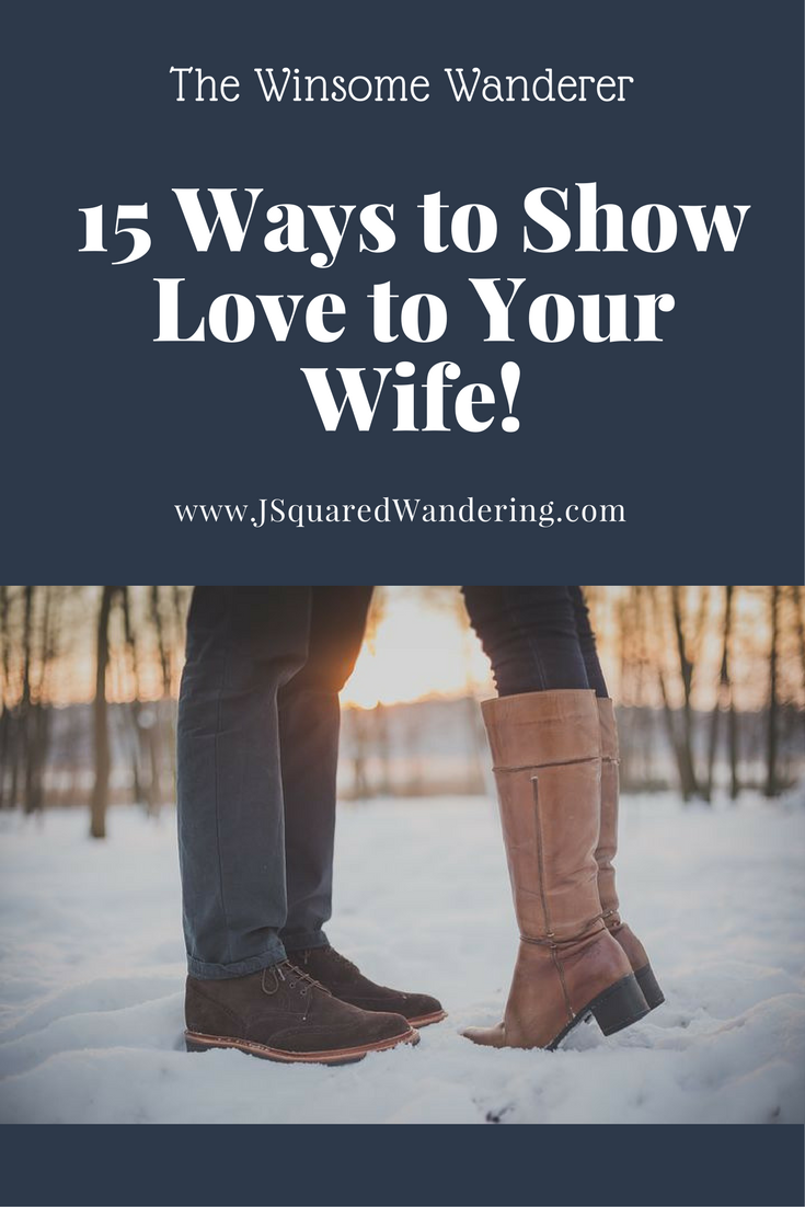15 Ways to Show LOVE to Your Wife- The Winsome Wanderer
