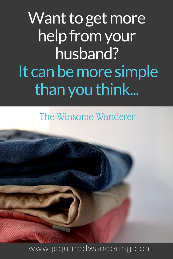 How to get your husband to help you more. The Winsome Wanderer
