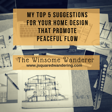 My Top 5 Suggestions for Your Home Design that Promote Peaceful Flow