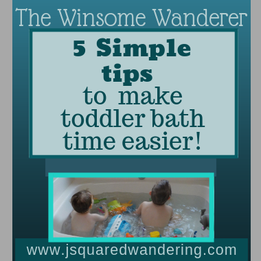 Simple ways to make toddler bath time easier. The Winsome wanderer www.jsquaredwandering.com